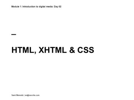 _ HTML, XHTML & CSS Sami Niemelä | Module 1: Introduction to digital media: Day 02.