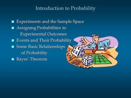 Introduction to Probability n Experiments and the Sample Space n Assigning Probabilities to Experimental Outcomes Experimental Outcomes n Events and Their.