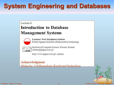 ©Silberschatz, Korth and Sudarshan1.1Database System Concepts Lecture 6: Introduction to Database Management Systems Lecturer: Prof. Kazimierz Subieta.