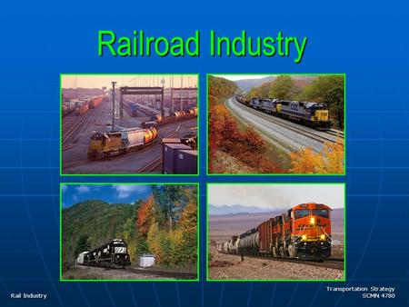 Transportation Strategy SCMN 4780 Railroad Industry Rail Industry.