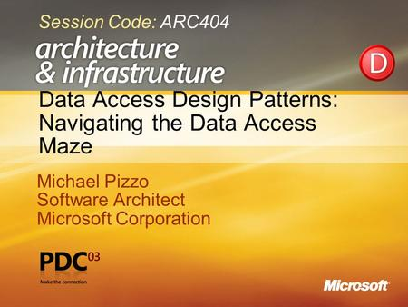Data Access Design Patterns: Navigating the Data Access Maze Michael Pizzo Software Architect Microsoft Corporation Michael Pizzo Software Architect Microsoft.