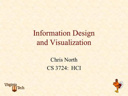 Information Design and Visualization Chris North CS 3724: HCI.