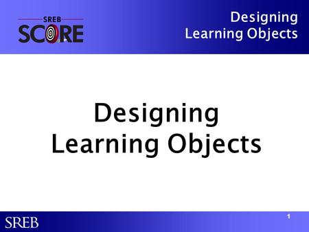 Designing Learning Objects Designing Learning Objects Designing Learning Objects 1.