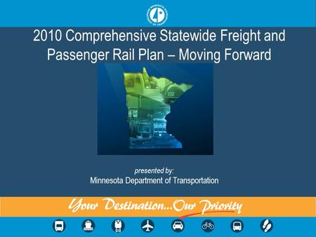 2010 Comprehensive Statewide Freight and Passenger Rail Plan – Moving Forward presented by: Minnesota Department of Transportation.