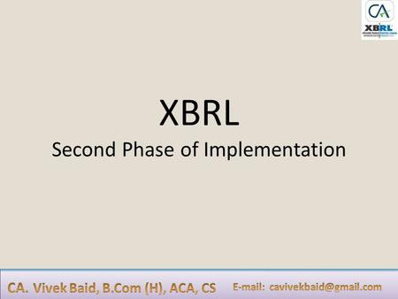 XBRL Second Phase of Implementation. Background of XBRL Implementation MCA has taken a lead in the Implementation of XBRL by mandating the XBRL filing.