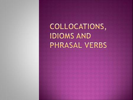 Collocations, Idioms and Phrasal Verbs