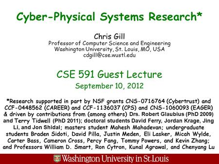 Cyber-Physical Systems Research* Chris Gill Professor of Computer Science and Engineering Washington University, St. Louis, MO, USA
