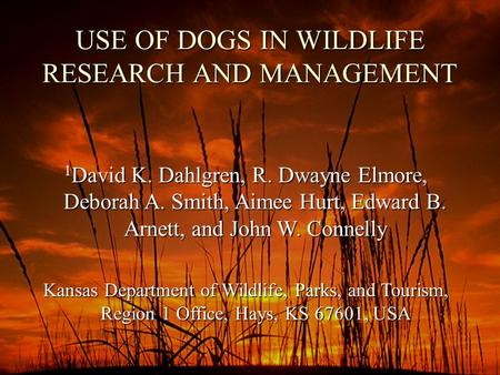 USE OF DOGS IN WILDLIFE RESEARCH AND MANAGEMENT 1 David K. Dahlgren, R. Dwayne Elmore, Deborah A. Smith, Aimee Hurt, Edward B. Arnett, and John W. Connelly.