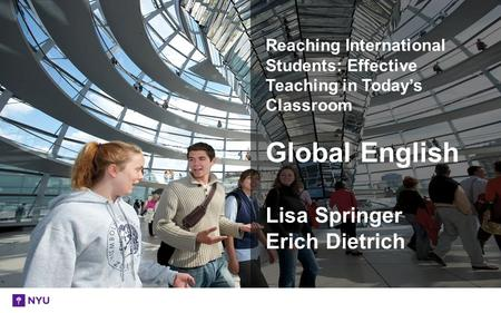 Reaching International Students: Effective Teaching in Today's Classroom Global English Lisa Springer Erich Dietrich.