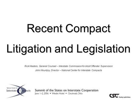 Recent Compact Litigation and Legislation Rick Masters, General Counsel – Interstate Commission for Adult Offender Supervision John Mountjoy, Director.