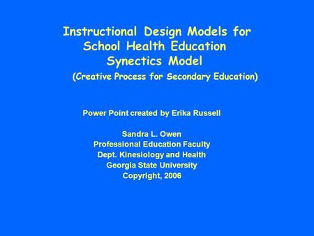 Instructional Design Models for School Health Education Synectics Model (Creative Process for Secondary Education) Power Point created by Erika.