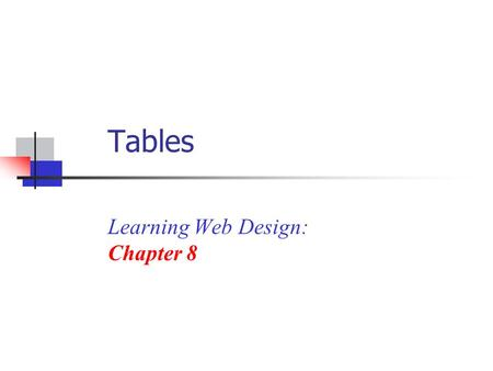 Tables Learning Web Design: Chapter 8. Overview of Tables Uses for tables How to create a table Using CSS to style a table Nested tables Advanced table.
