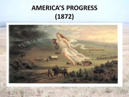 AMERICA'S PROGRESS (1872). HOME ON THE RANGE THE DEMISE OF THE NORTH AMERICAN BISON.