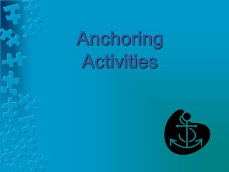 Anchoring Activities. What Is An Anchoring Activity?  Ongoing assignments that students can work on independently throughout a unit, a grading period,