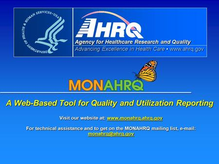 Agency for Healthcare Research and Quality Advancing Excellence in Health Care www.ahrq.gov A Web-Based Tool for Quality and Utilization Reporting Visit.