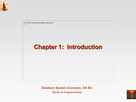 Database System Concepts, 5th Ed. Bin Mu at Tongji University Chapter 1: Introduction.