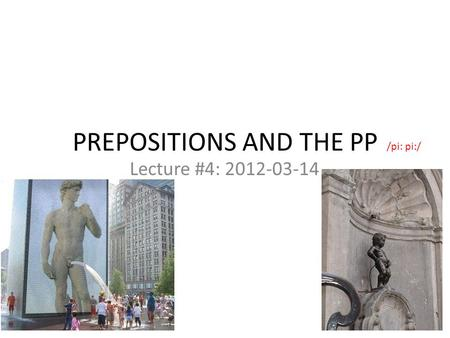 PREPOSITIONS AND THE PP