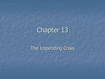 Chapter 13 <strong>The</strong> Impending Crisis. Looking Westward Manifest Destiny was one <strong>of</strong> <strong>the</strong> factors driving white Americans to look to <strong>the</strong> west - rested on <strong>the</strong>.