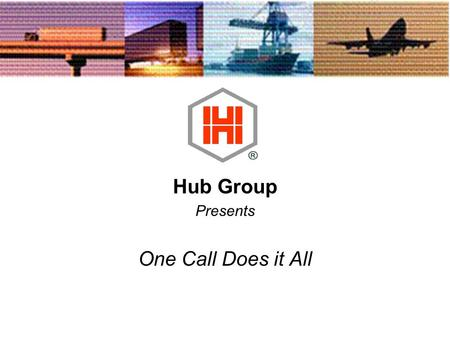 Hub Group Presents One Call Does it All. Is this you?