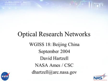 1 Optical Research Networks WGISS 18: Beijing China September 2004 David Hartzell NASA Ames / CSC