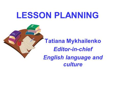 Tatiana Mykhailenko Editor-in-chief English language and culture