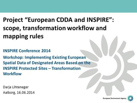 "Project ""European CDDA and INSPIRE"": scope, transformation workflow and mapping rules INSPIRE Conference 2014 Workshop: Implementing Existing European."