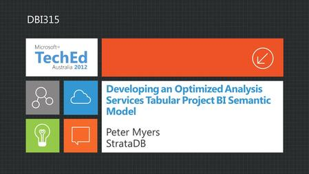 Developing an Optimized Analysis Services Tabular Project BI Semantic Model Peter Myers StrataDB DBI315.