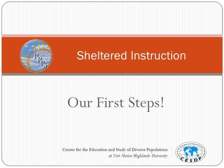 Our First Steps! Sheltered Instruction Center for the Education and Study of Diverse Populations at New Mexico Highlands University.