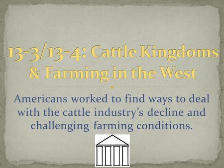Americans worked to find ways to deal with the cattle industry's decline and challenging farming conditions.