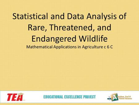 Statistical and Data Analysis of Rare, Threatened, and Endangered Wildlife Mathematical Applications in Agriculture c 6 C.