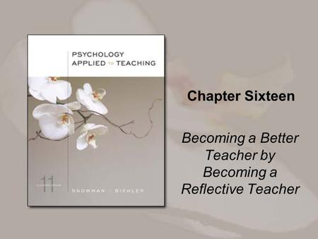 Chapter Sixteen Becoming a Better Teacher by Becoming a Reflective Teacher.