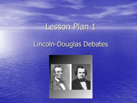 Lesson Plan 1 Lincoln-Douglas Debates. Activity #1 The Beginning Activity #1 The Beginning Students will research the following resolution for debate: