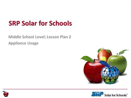 Lesson Plan 1: Appliance Usage Lesson Plan 1: Appliance Usage Page 1 SRP Solar for Schools Middle School Level; Lesson Plan 2 Appliance Usage.