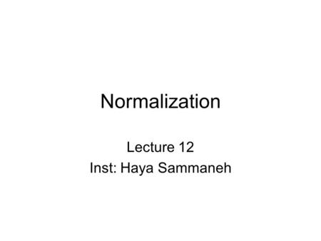 Normalization Lecture 12 Inst: Haya Sammaneh. Objectives of Normalization How tables that contain redundant data can suffer from update anomalies, which.