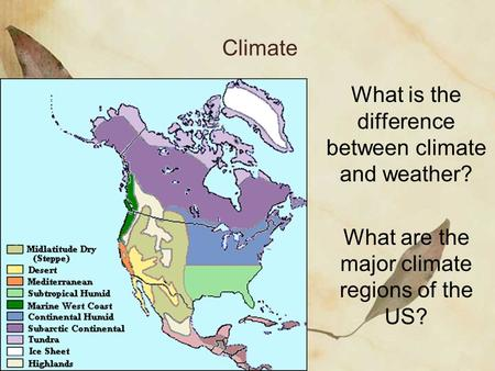 Climate What is the difference between climate and weather? What are the major climate regions of the US?