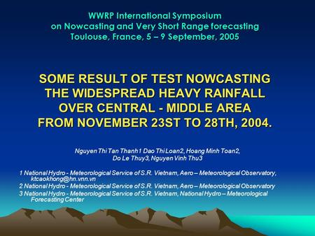 WWRP International Symposium on Nowcasting and Very Short Range forecasting Toulouse, France, 5 – 9 September, 2005 SOME RESULT OF TEST NOWCASTING THE.
