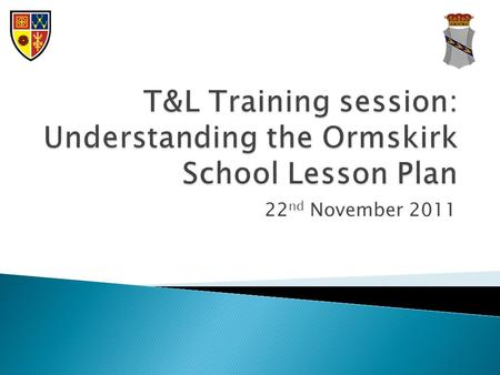 22 nd November 2011.  To recap understanding of the Ormskirk School lesson plan  To develop understanding of the accelerated learning cycle  To share.