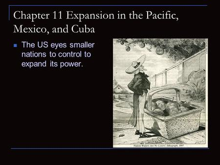 Chapter 11 Expansion in the Pacific, Mexico, and Cuba