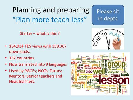 "Planning and preparing ""Plan more teach less"" Starter – what is this ? 164,924 TES views with 159,367 downloads. 137 countries Now translated into 9 languages."