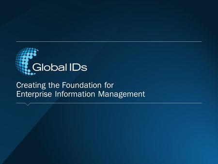 Creating the Foundation for Enterprise Information Management.