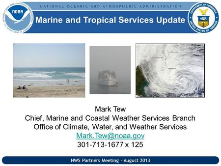 N A T I O N A L O C E A N I C A N D A T M O S P H E R I C A D M I N I S T R A T I O N Mark Tew Chief, Marine and Coastal Weather Services Branch Office.