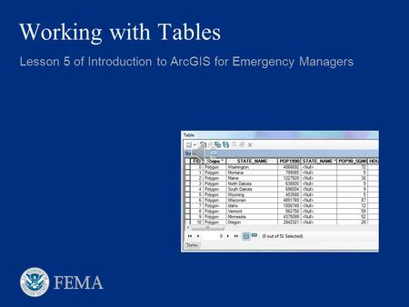 Working with Tables Lesson 5 of Introduction to ArcGIS for Emergency Managers.