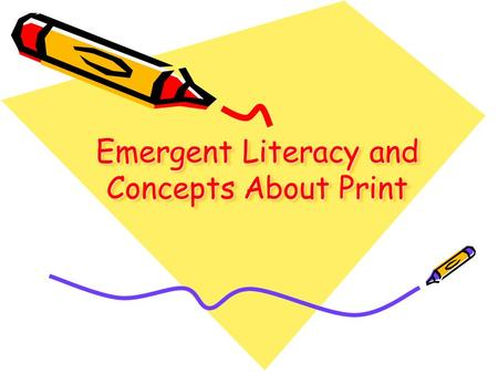 Emergent Literacy and Concepts About Print
