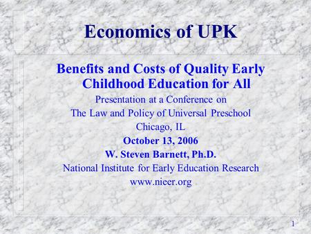 1 Economics of UPK Benefits and Costs of Quality Early Childhood Education for All Presentation at a Conference on The Law and Policy of Universal Preschool.