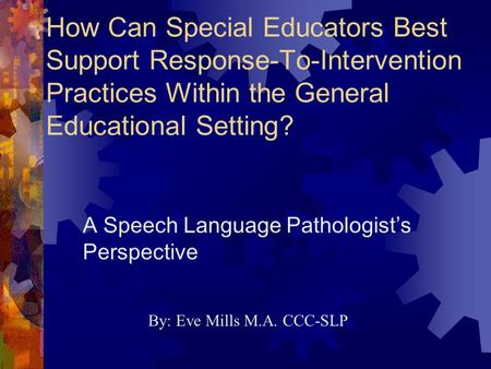 How Can Special Educators Best Support Response-To-Intervention Practices Within the General Educational Setting? A Speech Language Pathologist's Perspective.