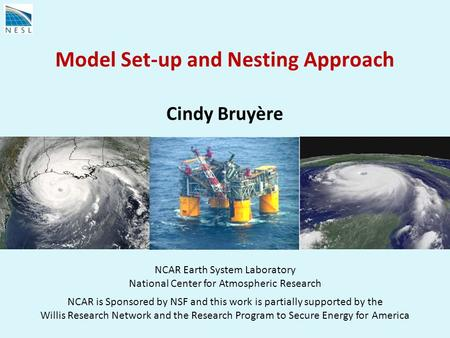 Bruyere Model Setup RPSEA 0310 Model Set-up and Nesting Approach Cindy Bruyère NCAR Earth System Laboratory National Center for Atmospheric Research NCAR.