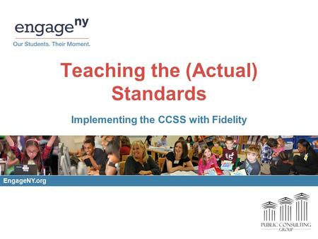 Teaching the (Actual) Standards Implementing the CCSS with Fidelity EngageNY.org.