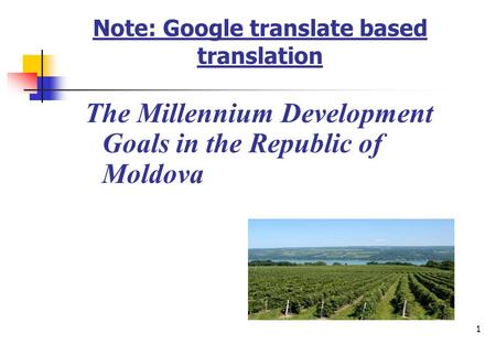 1 Note: Google translate based translation The Millennium Development Goals in the Republic of Moldova.