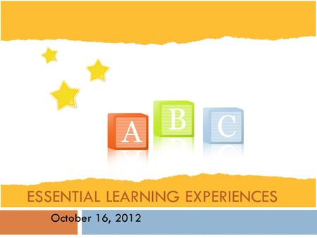 ESSENTIAL LEARNING EXPERIENCES October 16, 2012. Today's Agenda  Round Table – Celebration  Ministry Update  What is Using & Understanding Language?