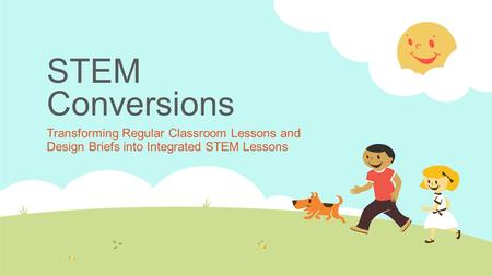 STEM Conversions Transforming Regular Classroom Lessons and Design Briefs into Integrated STEM Lessons.